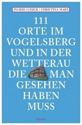 111 Orte im Vogelsberg und in der Wetterau, die man gesehen haben muss