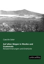 Auf alten Wegen in Mexiko und Guatemala