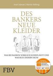 Des Bankers neue Kleider - Was bei Banken wirklich schief läuft und was sich ändern muss