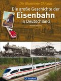 Die große Geschichte der Eisenbahn in Deutschland