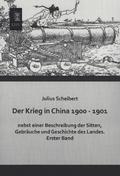 Der Krieg in China 1900 - 1901 nebst einer Beschreibung der Sitten, Gebräuche und Geschichte des Landes - Bd.1