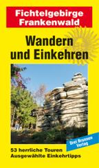 Wandern und Einkehren: Fichtelgebirge, Frankenwald