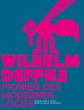 Wilhelm Deffke - Pionier des modernen Logos; Wilhelm Deffke - Pioneer of the Modern Logo