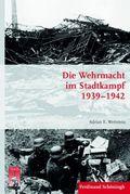 Die Wehrmacht im Stadtkampf 1939-1942