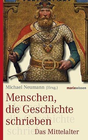 Menschen, die Geschichte schrieben: Das Mittelalter