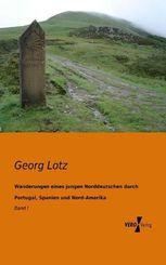 Wanderungen eines jungen Norddeutschen durch Portugal, Spanien und Nord-Amerika - Bd.1