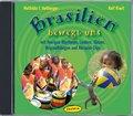 Brasilien bewegt uns mit feurigen Rhythmen, Liedern, Tänzen, Originalklängen und Hörspiel-Clips, 1 Audio-CD