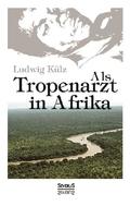 Als Tropenarzt in Afrika