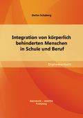 Integration von körperlich behinderten Menschen in Schule und Beruf