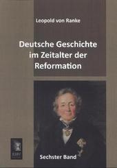 Deutsche Geschichte im Zeitalter der Reformation - Bd.6