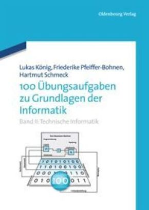 100 Übungsaufgaben zu Grundlagen der Informatik: Technische Informatik; II