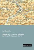 Südbayern, Tirol und Salzburg, Handbuch für Reisende - Tl.1