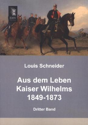 Aus dem Leben Kaiser Wilhelms 1849-1873 - Bd.3