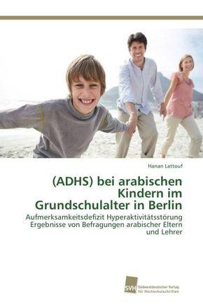(ADHS) bei arabischen Kindern im Grundschulalter in Berlin
