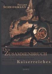 Der Zusammenbruch. Zerfall und Niedergang des deutschen Kaiserreiches