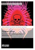 Forever Punk! Punk als Musikstil, Protestkultur und Weltanschauung