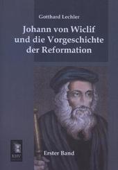 Johann von Wiclif und die Vorgeschichte der Reformation - Bd.1