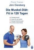 Die Muskel-Diät: Fit in 120 Tagen