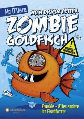 Mein dicker fetter Zombie-Goldfisch - Frankie - Alles andere ist Fischfutter