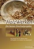 HolzWerken - Die besten Drechselprojekte