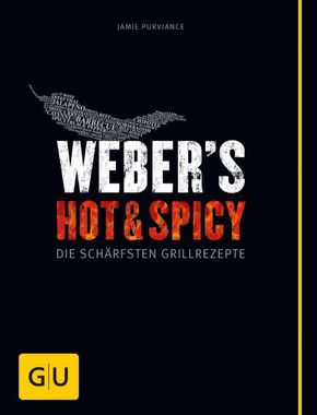 Weber's Hot & Spicy Grillen - Die schärfsten Grillrezepte