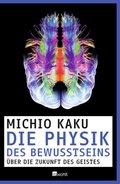 Die Physik des Bewusstseins - Über die Zukunft des Geistes