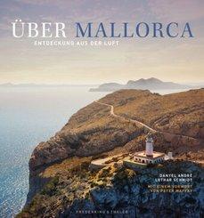 Über Mallorca - Mallorca von oben. Entdeckung aus der Luft der traumhaften Ferieninsel