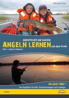 Abenteuer am Haken! Angeln lernen von dem Profi! - Bd.1