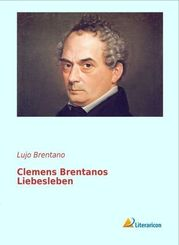 Clemens Brentanos Liebesleben