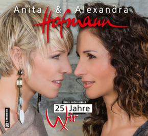 Anita & Alexandra Hofmann. 25 Jahre Wir