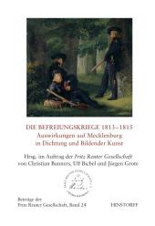 Die Befreiungskriege 1813 - 1815. Auswirkungen auf Mecklenburg in Dichtung und Bildende Kunst