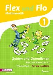 Flex und Flo, Ausgabe 2014 für Bayern: 1. Jahrgangsstufe, Themenheft Zahlen und Operationen, Plus und Minus bis 10 (Für die Ausleihe)