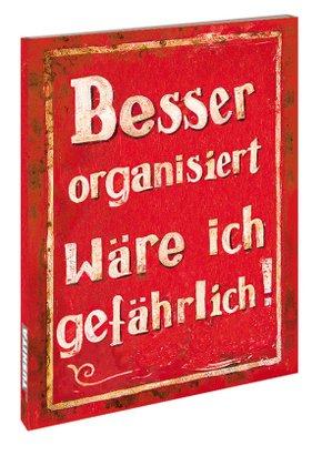 Besser organisiert wäre ich gefährlich!