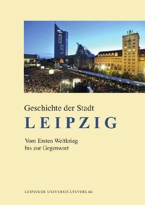 Geschichte der Stadt Leipzig: Vom Ersten Weltkrieg bis zur Gegenwart; 4