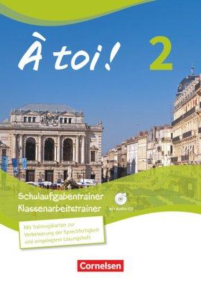 À toi! - Vier- und fünfbändige Ausgabe: Schulaufgabentrainer, Klassenarbeitstrainer, m. Audio-CD; Bd.2