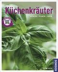 Küchenkräuter - Gestalten, pflanzen, ernten