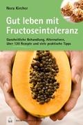 Gut leben mit Fructoseintoleranz