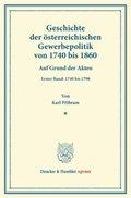 Geschichte der österreichischen Gewerbepolitik von 1740 bis 1860.