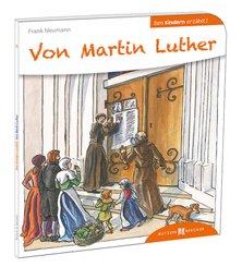 Den Kindern erklärt: Von Martin Luther