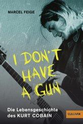 """I don't have a gun"". Die Lebensgeschichte des Kurt Cobain"