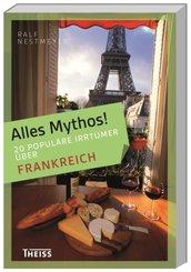Alles Mythos!: 16 populäre Irrtümer über Frankreich