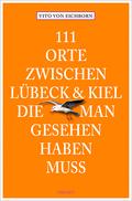 111 Orte zwischen Lübeck & Kiel, die man gesehen haben muss