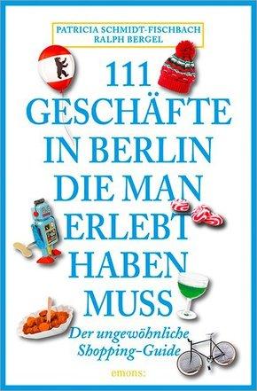 111 Geschäfte in Berlin, die man erlebt haben muss