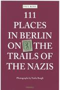 111 Places in Berlin on the Trails of the Nazis