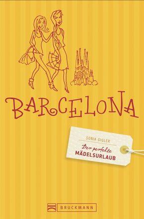 Der perfekte Mädelsurlaub Barcelona