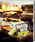 Richtig gute Burger - Anständige Burger braten - Grundlagen, Rezepte, Kultur