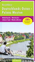 Reiseführer Deutschlands Osten - Polens Westen: Niederlausitz - Oberlausitz - Lebuser Land - Niederschlesien