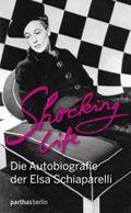 Shocking Life - Die Autobiografie von Elsa Schiaparelli