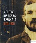 Moderne. Weltkrieg. Irrenhaus. 1900-1930