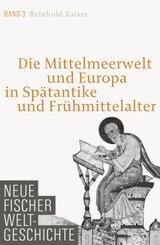 Neue Fischer Weltgeschichte: Die Mittelmeerwelt und Europa in Spätantike und Frühmittelalter; Bd.3